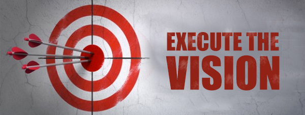 Executing the Vision: Do or Die